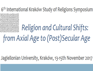 Sympozjum: Religion and Cultural Shifts: from Axial Age to (Post)Secular Age, 13-15 November 2017